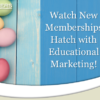 Watch Memberships Hatch with Video Customization!