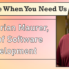 We're Here When You Need Us – Meet Brian Maurer, EVP of Software Development
