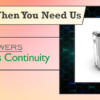 We're Here When You Need Us – Business Continuity