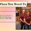 We're Here When You Need Us – Developer's Help Desk