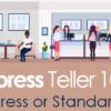 Xpress Teller 101: Xpress or Standard?