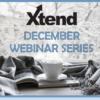 Xtend December Webinar Series banner