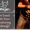 Get Loud with Your Social Marketing Strategy!