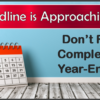 Year-End Deadlines Approaching!
